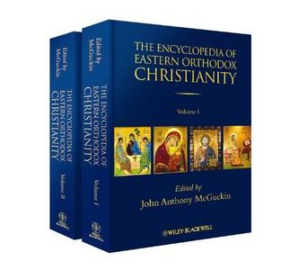The Encyclopedia of Eastern Orthodox Christianity, Volume I and II (Repost)