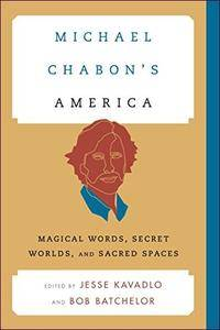 Michael Chabon's America: Magical Words, Secret Worlds, and Sacred Spaces