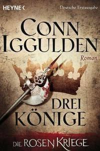 Iggulden, Conn - Die Rosenkriege 3 - Drei Könige