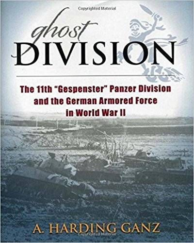 """Ghost Division - The 11th """"""""Gespenster"""""""" Panzer Division and the German Armored Force in World War II"""