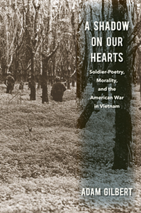 A Shadow on Our Hearts : Soldier-Poetry, Morality, and the American War in Vietnam