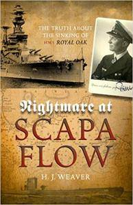 Nightmare At Scapa Flow. The Truth About The Sinking Of HMS Royal Oak
