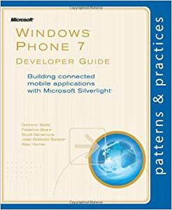 Windows® Phone 7 Developer Guide: Building connected mobile applications with Microsoft Silverlight®