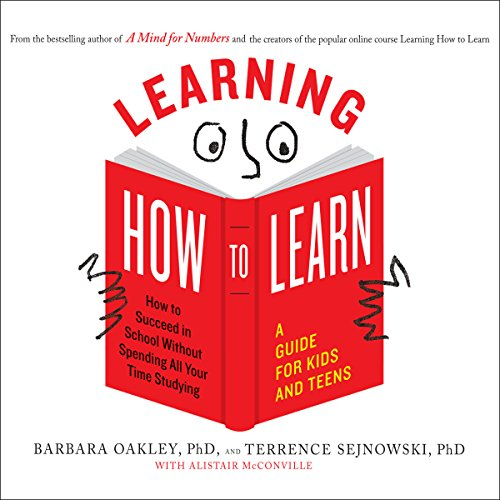 Learning How to Learn: How to Succeed in School Without Spending All Your Time Studying; A Guide for Kids and Teens [Audiobook]