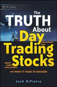 The Truth About Day Trading Stocks: A Cautionary Tale About Hard Challenges and What It Takes To Succeed (Repost)