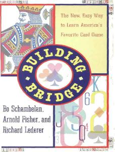 Building Bridge: New, Quick, & Easy Way to Learn America's Favorite Card Game