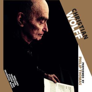 Christian Wolff - Preludes, Variations, Studies and Incidental Music - Philip Thomas (2019) {Sub Rosa SR480}