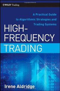High-Frequency Trading: A Practical Guide to Algorithmic Strategies and Trading Systems (repost)