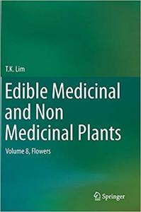 Edible Medicinal and Non Medicinal Plants: Volume 8, Flowers