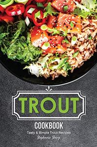 Trout Cookbook: Tasty & Simple Trout Recipes