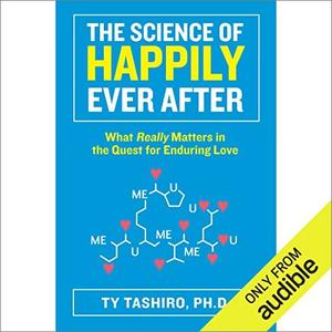 The Science of Happily Ever After: What Really Matters in the Quest for Enduring Love [Audiobook]