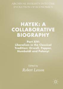 Hayek: A Collaborative Biography: Part XIV: Liberalism in the Classical Tradition: Orwell, Popper, Humboldt and Polanyi