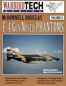 McDonnell Douglas F-4 Gun Nosed Phantoms (Warbird Tech Series Volume 8) (Repost)
