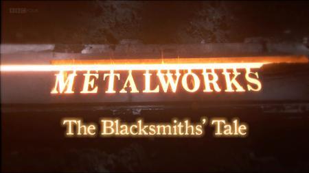 BBC - Metalworks: The Blacksmith's Tale (2013)