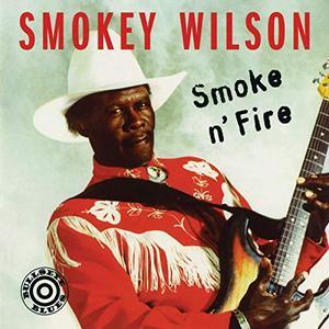 Smokey Wilson - Smoke 'N' Fire (1993/2019)
