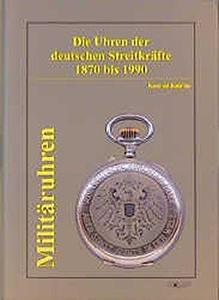 Militäruhren.: Die Uhren der deutschen Streitkräfte 1870 bis 1990. (Repost)