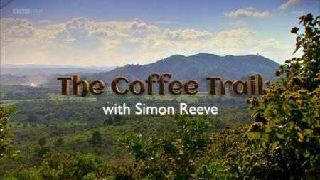 BBC - This World: The Coffee Trail with Simon Reeve (2014)