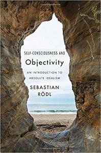 Self-Consciousness and Objectivity: An Introduction to Absolute Idealism