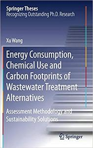 Energy Consumption, Chemical Use and Carbon Footprints of Wastewater Treatment Alternatives: Assessment Methodology and
