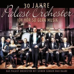 Das Palast Orchester Mit Seinem Sänger Max Raabe - 30 Jahre Palast Orchester - Ich Hör So Gern Musik (2017)