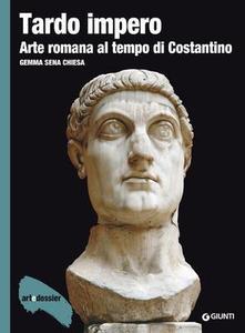 Gemma Sena Chiesa - Tardo impero. Arte romana al tempo di Costantino. Ediz. illustrata (2014)