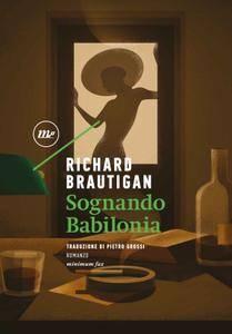 Richard Brautigan - Sognando Babilonia