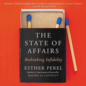 The State of Affairs: Rethinking Infidelity [Audiobook]