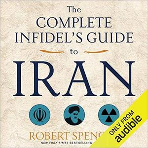 The Complete Infidel's Guide to Iran [Audiobook]