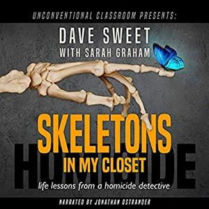 Skeletons in My Closet: Life Lessons from a Homicide Detective [Audiobook]