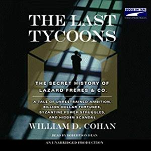 The Last Tycoons: The Secret History of Lazard Freres & Co. [Audiobook]