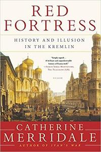Red Fortress: History and Illusion in the Kremlin [Repost]