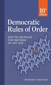 Democratic Rules of Order: Easy-to-Use Rules for Meetings of Any Size, 10th Edition