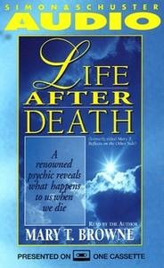 «Life After Death: A Renowned Psychic Reveals What Happens to Us When We Die» by Mary T. Browne