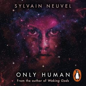 «Only Human» by Sylvain Neuvel