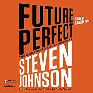 Future Perfect: The Case for Progress in a Networked Age [repost]