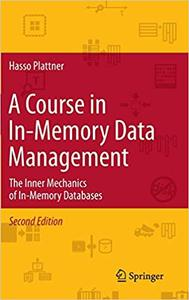 A Course in In-Memory Data Management: The Inner Mechanics of In-Memory Databases Ed 2