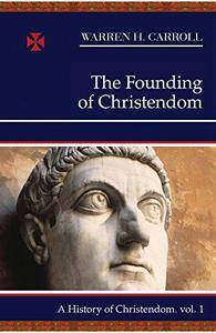 A History of Christendom. Vol. 1: The Founding of Christendom