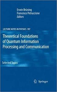Theoretical Foundations of Quantum Information Processing and Communication: Selected Topics [Repost]