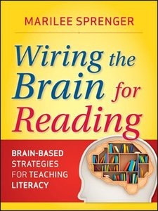 Wiring the Brain for Reading: Brain-Based Strategies for Teaching Literacy (repost)