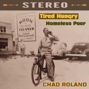 Chad Roland - Tired Hungry Homeless Poor (2019)