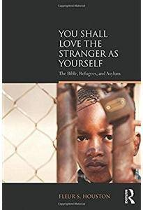 You Shall Love the Stranger as Yourself: The Bible, Refugees and Asylum