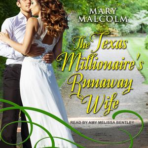 «The Texas Millionaire's Runaway Wife» by Mary Malcolm