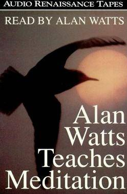 Alan Watts Teaches Meditation - Unabridged Audiobook