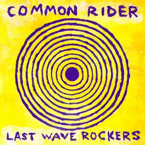 Common Rider - Last Wave Rockers (1999) RESTORED