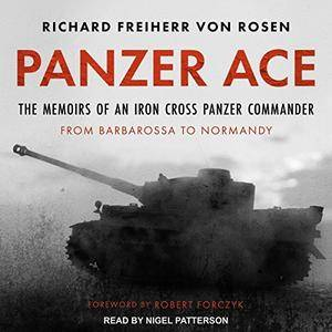 Panzer Ace: The Memoirs of an Iron Cross Panzer Commander from Barbarossa to Normandy [Audiobook]