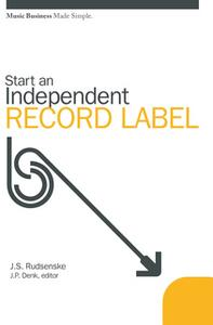 «Start an Independent Record Label: Music Business Made Simple» by J. S. Rudsenske,J. P. Denk