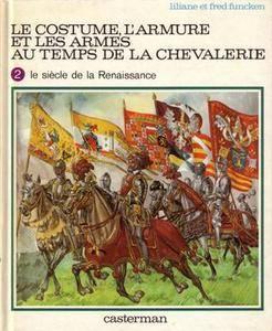 Le Costume, l'Armure et les Armes au Temps de la Chevalerie, 2: Le Siecle de la Renaissance (Repost)