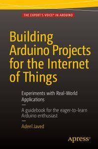 Building Arduino Projects for the Internet of Things 2016: Experiments with Real-World Applications (Repost)