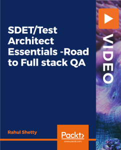 SDET/Test Architect Essentials -Road to Full stack QA