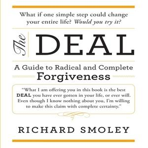 «The Deal: A Guide to Radical and Complete Forgiveness» by Richard Smoley